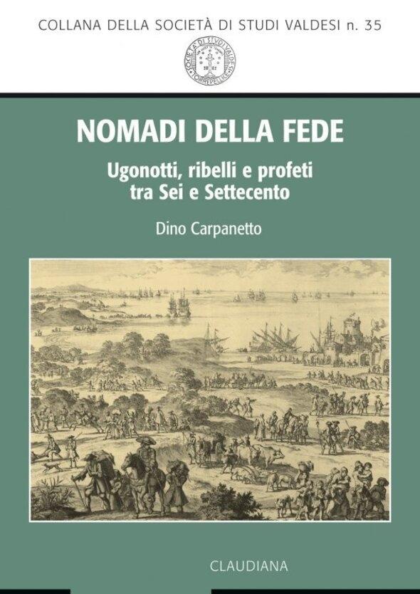Dino Carpanetto, Nomadi della fede. Ugonotti, ribelli e profeti tra Sei e Settecento