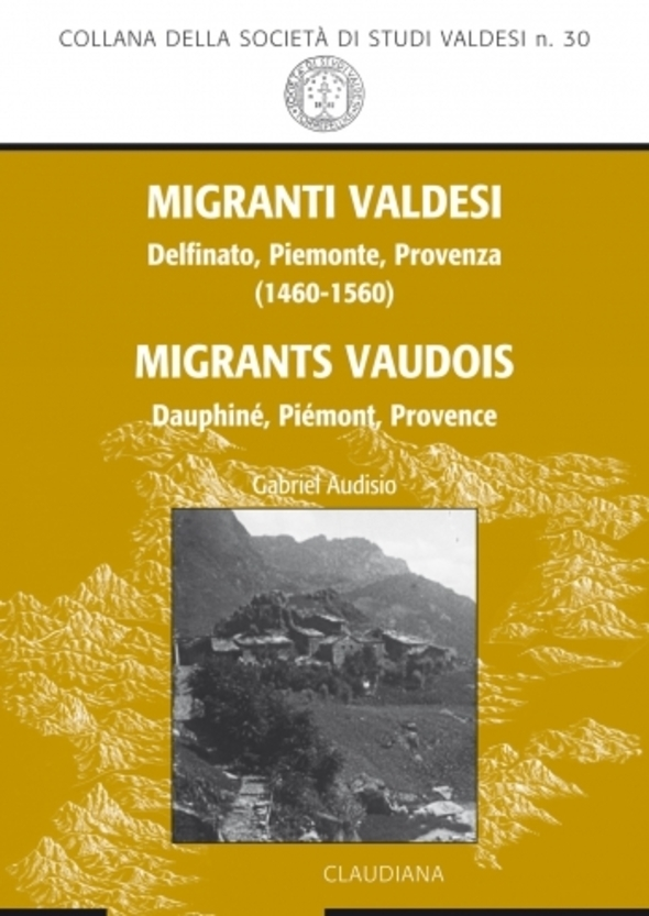 Gabriel Audisio, Migranti valdesi. Delfinato, Piemonte, Provenza/Migrants vaudois. Dauphiné, Piémont, Provence (1460-1560)