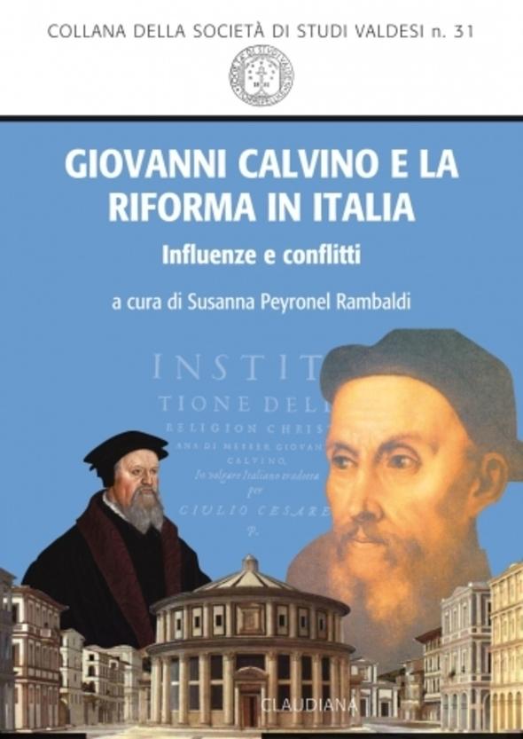 Giovanni Calvino e la Riforma in Italia. Influenze conflitti