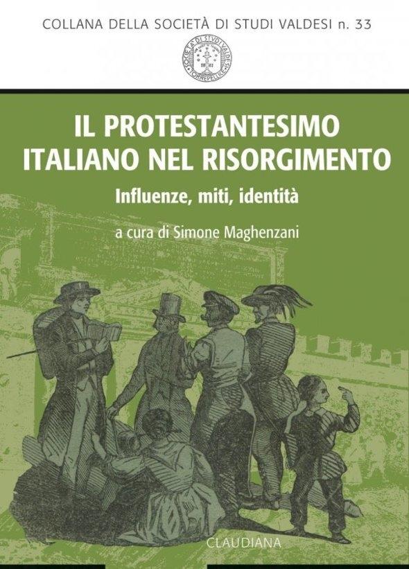 Il Protestantesimo italiano nel Risorgimento. Influenze, miti, identità