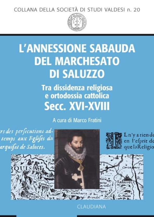L'annessione sabauda del Marchesato di Saluzzo. Tra dissidenza religiosa e ortodossia cattolica (secc. XVI-XVIII)
