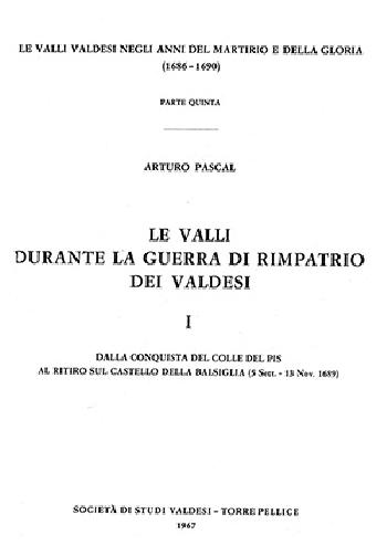 N.1E Arturo Pascal, Le Valli durante la guerra del rimpatrio dei valdesi 1689-1690 Vol. 1«Dalla conquista del colle del Pis al ritiro sul castello della Bastiglia»