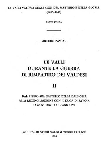 N.1F Arturo Pascal, Le Valli durante la guerra del rimpatrio dei valdesi 1689-1690 Vol. 2 (parte 1)«Dal ritiro sul castello della Balsiglia alla riconciliazione con il duca di Savoia - 15 nov. 1689 - 4 giu. 1690»