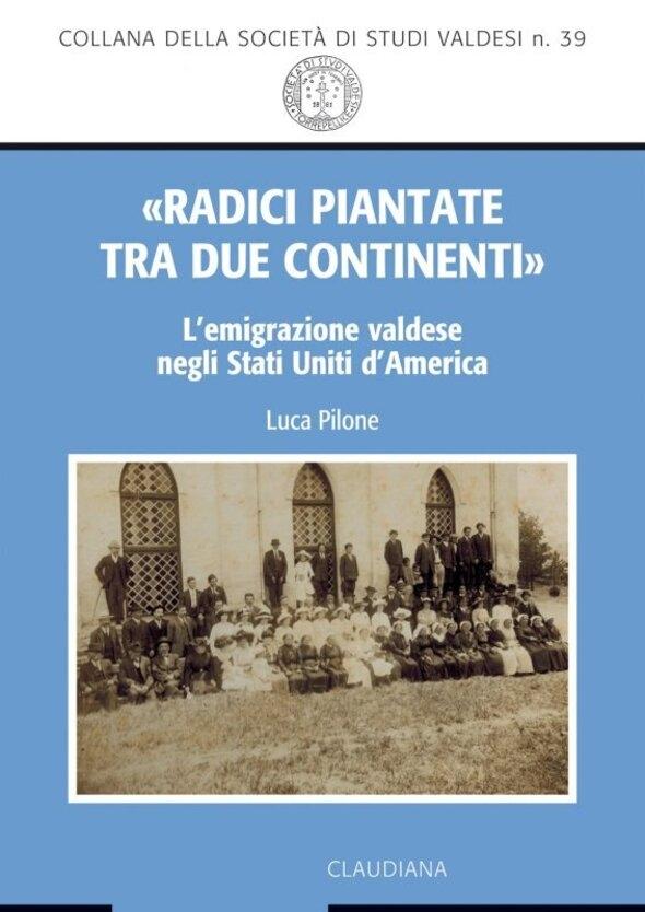 Luca Pilone, «Radici piantate tra due continenti». L'emigrazione valdese negli Stati Uniti d'America