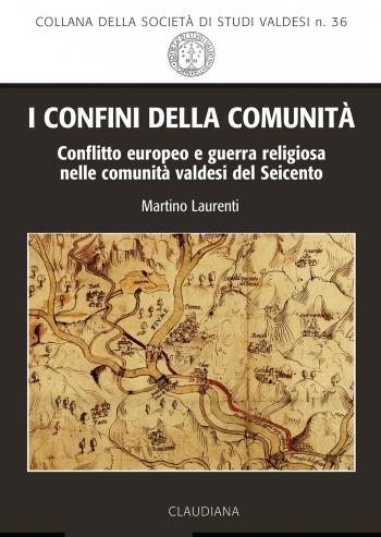 N.36 I CONFINI DELLA COMUNITA'Conflitto europeo e guerra religiosa nelle comunità valdesi del Seicento