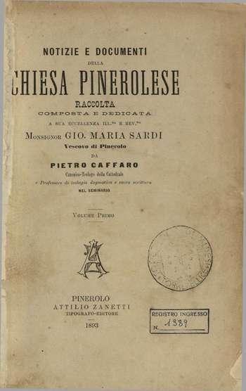 Notizie e documenti della chiesa pinerolese - Vol. 1, P. Caffaro