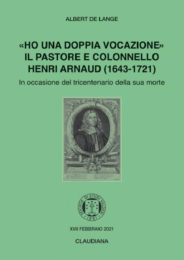 2021 - «Ho una doppia vocazione». Il pastore e colonnello Henri Arnaud (1643-1721)